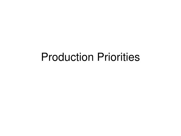 Production priorities