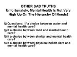 other sad truths unfortunately mental health is not very high up on the hierarchy of needs