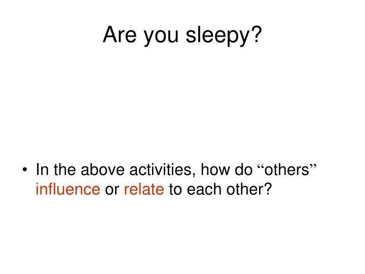 Are you sleepy?