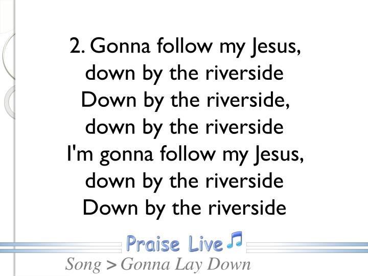 2. Gonna follow my Jesus,