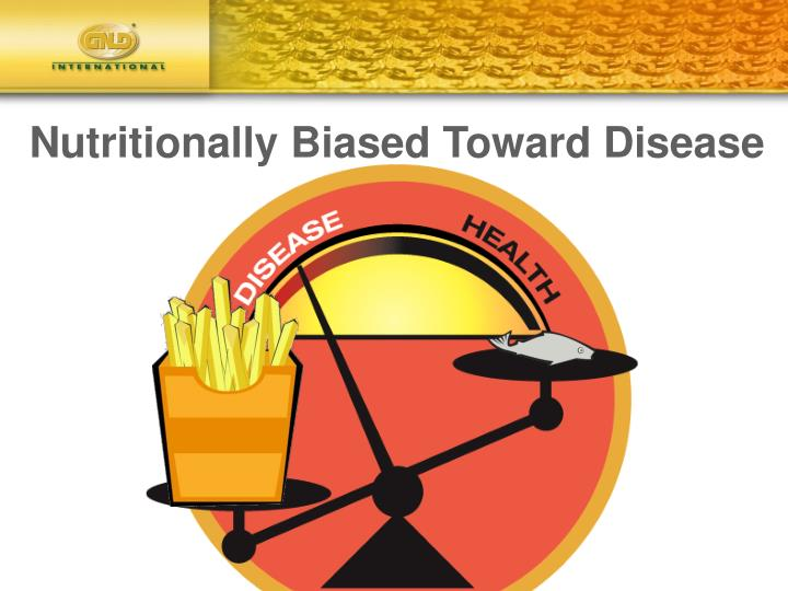 Nutritionally Biased Toward Disease