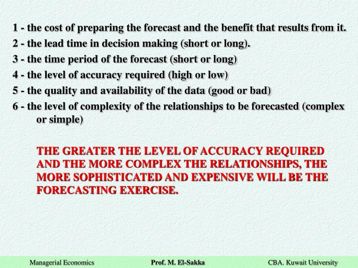 1 - the cost of preparing the forecast and the benefit that results from it.