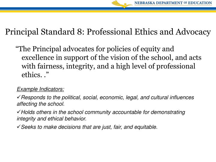 """""""The Principal advocates for policies of equity and excellence in support of the vision of the school, and acts with fairness, integrity, and a high level of professional ethics. ."""""""