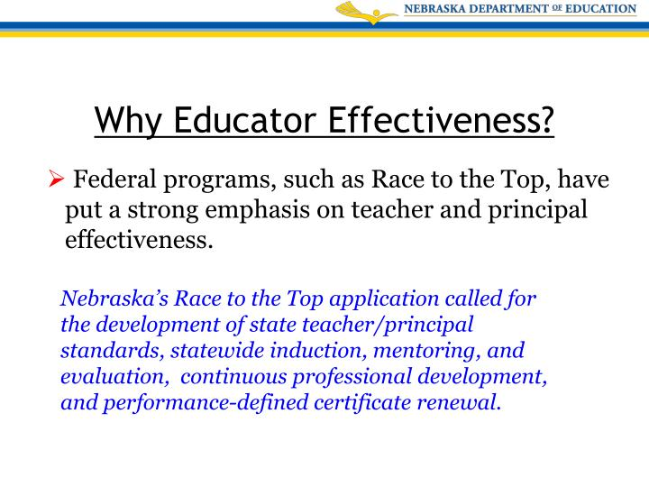 Federal programs, such as Race to the Top, have put a strong emphasis on teacher and principal effectiveness.