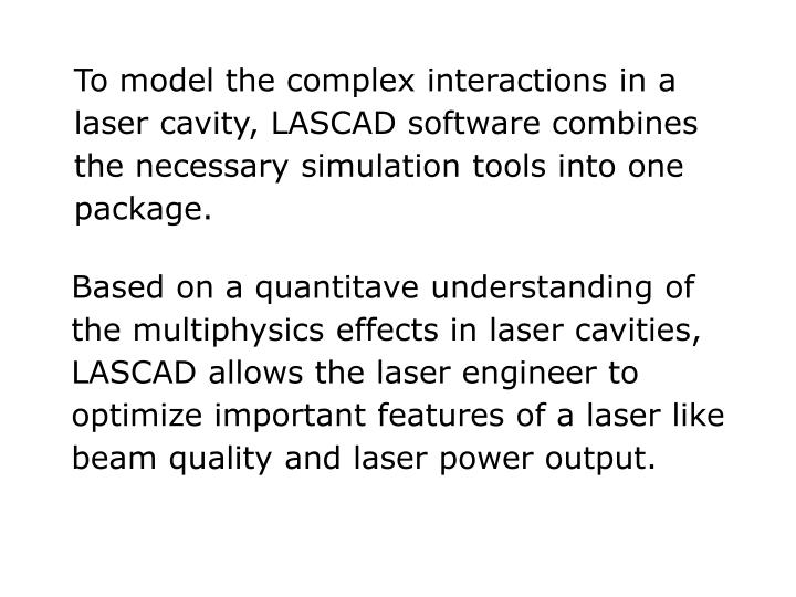 To model the complex interactions in a laser cavity, LASCAD software combines the necessary simulation tools into one package.