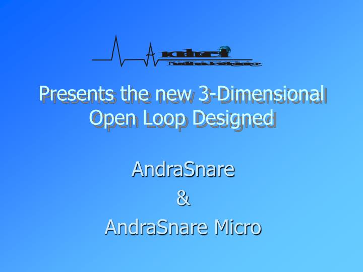 Presents the new 3 dimensional open loop designed