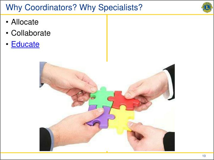 Why Coordinators? Why Specialists?