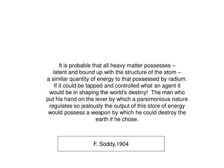 It is probable that all heavy matter possesses –
