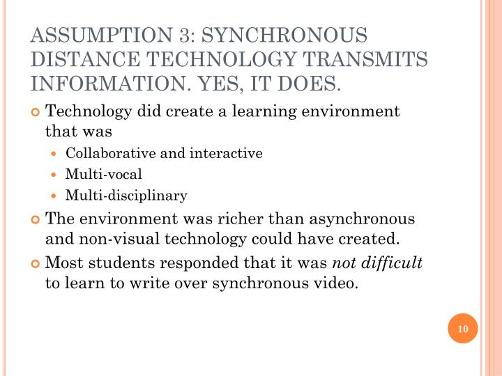 ASSUMPTION 3: SYNCHRONOUS DISTANCE TECHNOLOGY TRANSMITS INFORMATION. YES, IT DOES.