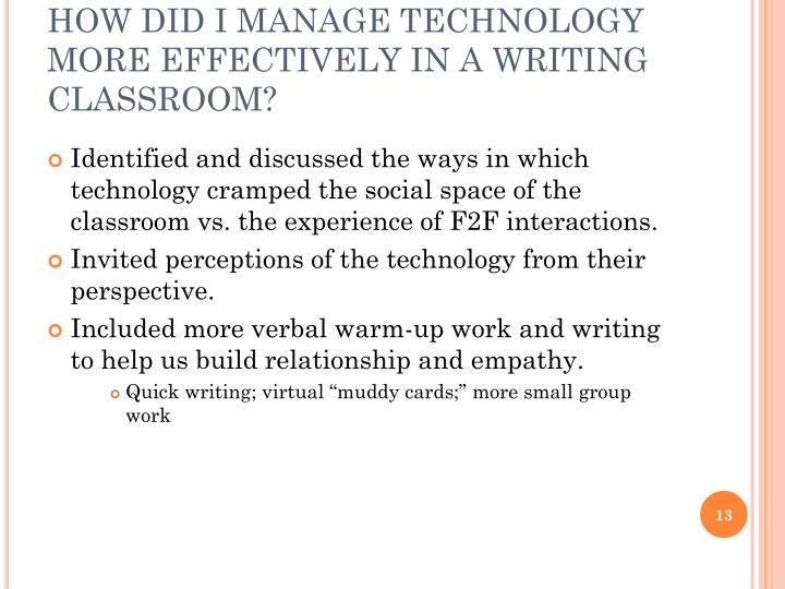 HOW DID I MANAGE TECHNOLOGY MORE EFFECTIVELY IN A WRITING CLASSROOM?