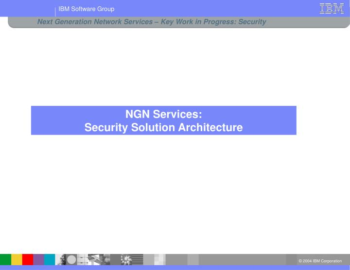 Next Generation Network Services – Key Work in Progress: Security