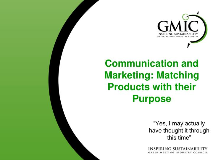 Communication and marketing matching products with their purpose
