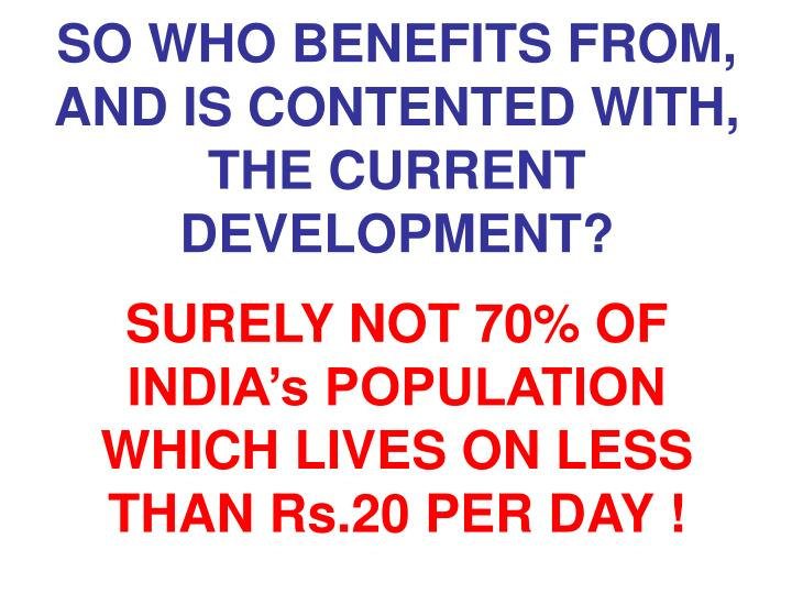 SO WHO BENEFITS FROM, AND IS CONTENTED WITH, THE CURRENT DEVELOPMENT?