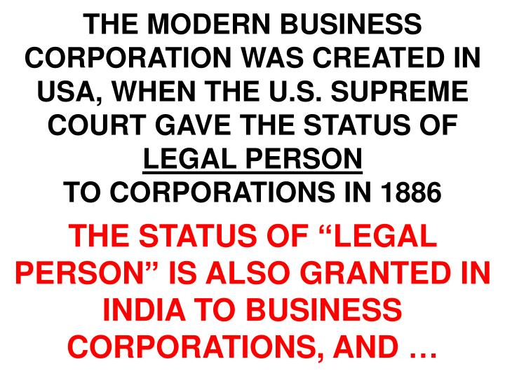 THE MODERN BUSINESS CORPORATION WAS CREATED IN USA, WHEN THE U.S. SUPREME COURT GAVE THE STATUS OF