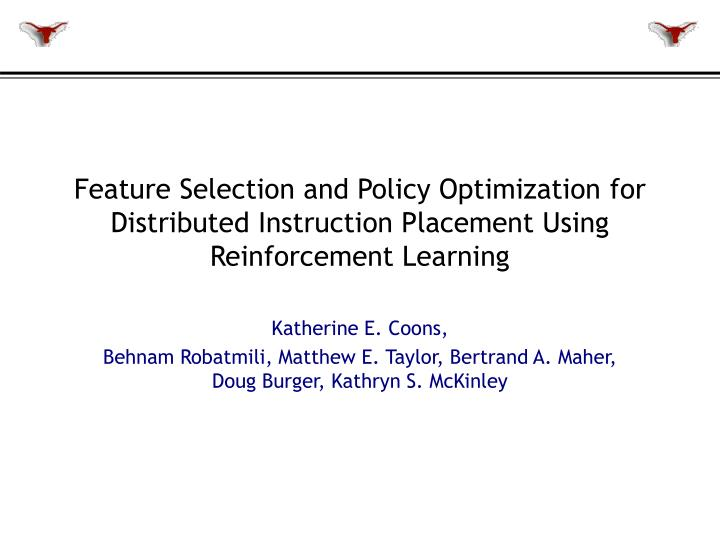 Feature Selection and Policy Optimization for Distributed Instruction Placement Using Reinforcement ...