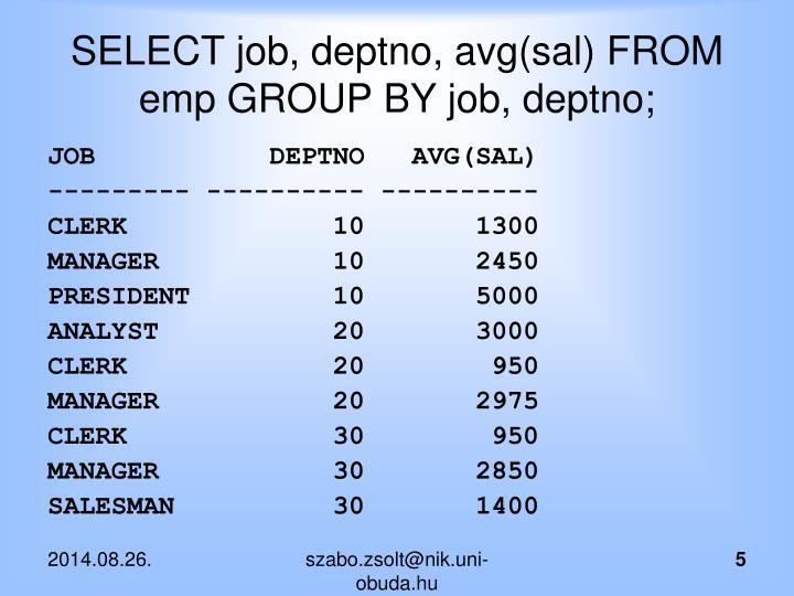 SELECT job, deptno, avg(sal) FROM emp GROUP BY job, deptno;