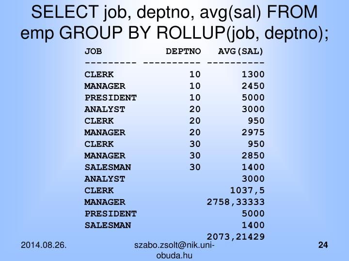 SELECT job, deptno, avg(sal) FROM emp GROUP BY ROLLUP(job, deptno);