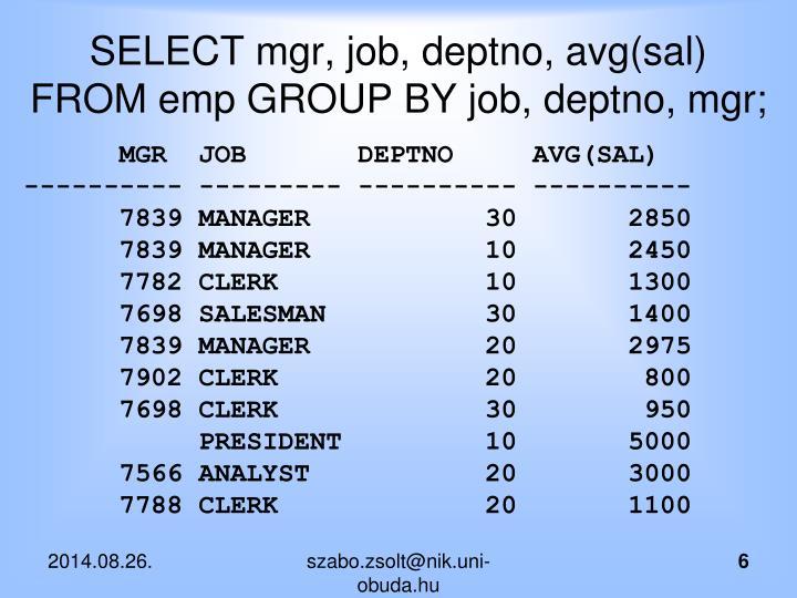 SELECT mgr, job, deptno, avg(sal) FROM emp GROUP BY job, deptno, mgr;