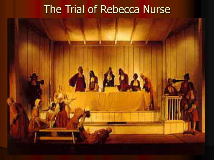 case of rebecca nurse witch trials essay Salem witch trials this essay salem witch trials and other 64,000+ term papers,  mr john hathorn, a judge involved in the witchcraft case of sarah good, then asked all of the afflicted children to look upon her and see if this was the person that had hurt them so  rebecca nurse goody nurse was a highly regarded, pious pillar of the.