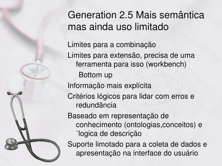 Generation 2.5 Mais semântica mas ainda uso limitado