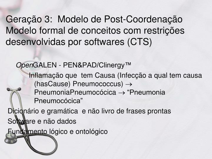 Geração 3:  Modelo de Post-Coordenação Modelo formal de conceitos com restrições desenvolvidas por softwares (CTS)