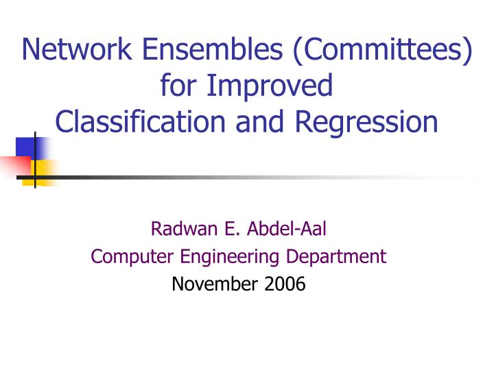 Network ensembles committees for improved classification and regression
