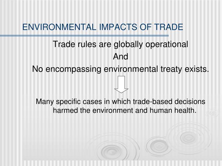 ENVIRONMENTAL IMPACTS OF TRADE