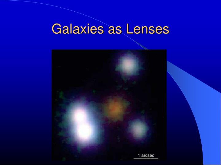 Galaxies as Lenses