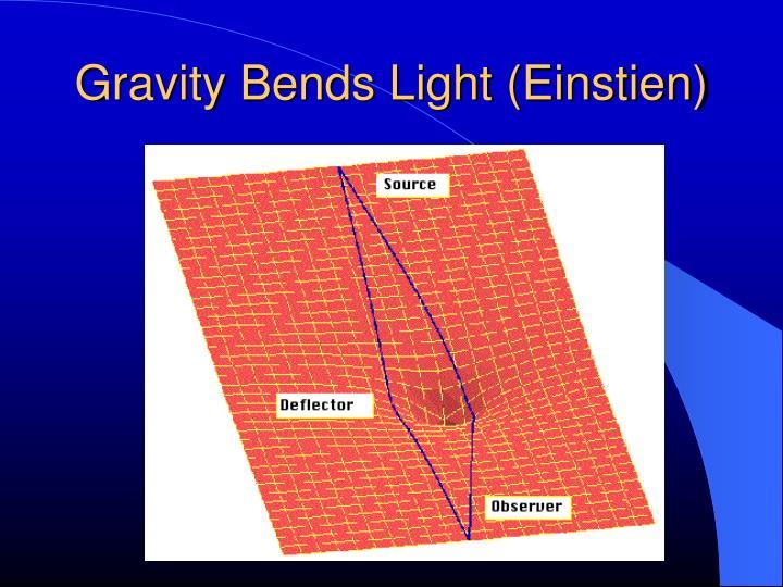 Gravity Bends Light (Einstien)