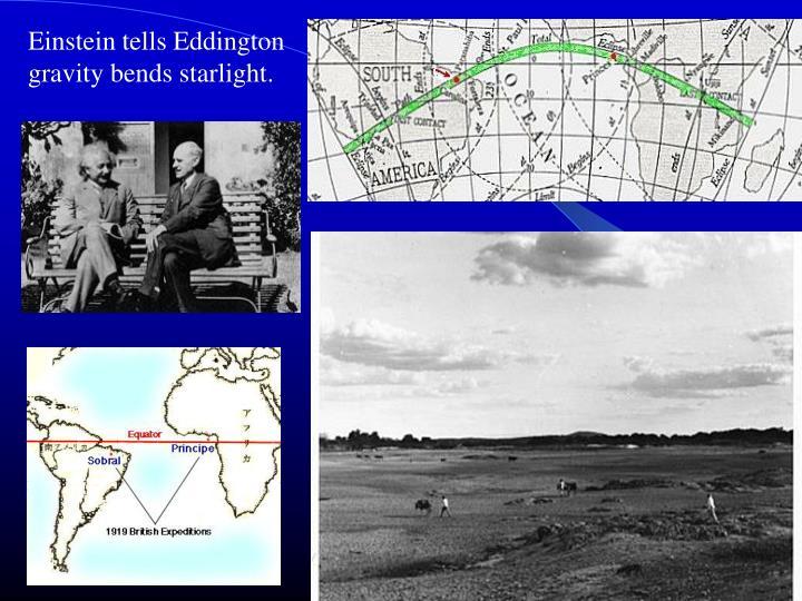 Einstein tells Eddington gravity bends starlight.