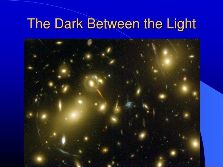 The Dark Between the Light