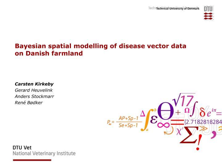 Bayesian spatial modelling of disease vector data on Danish farmland