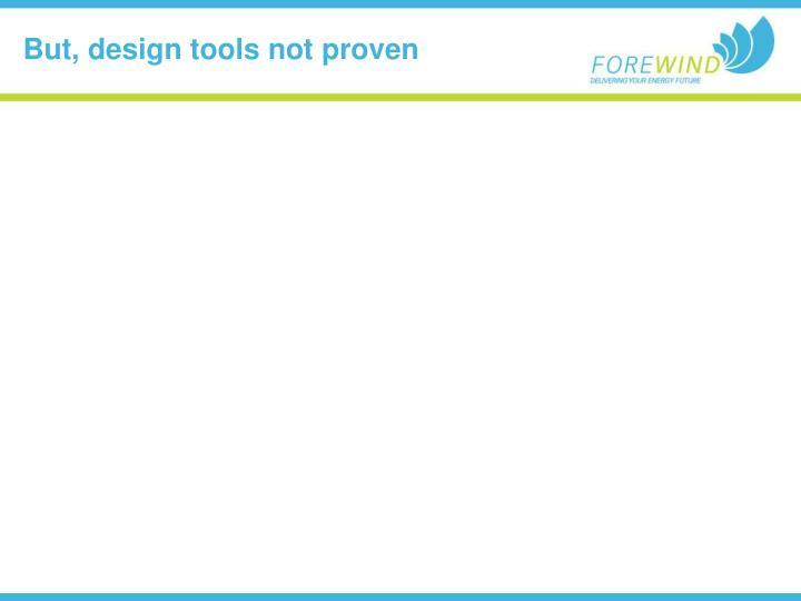 But, design tools not proven