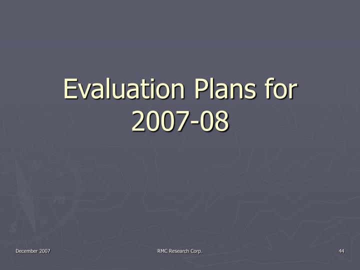 Evaluation Plans for 2007-08