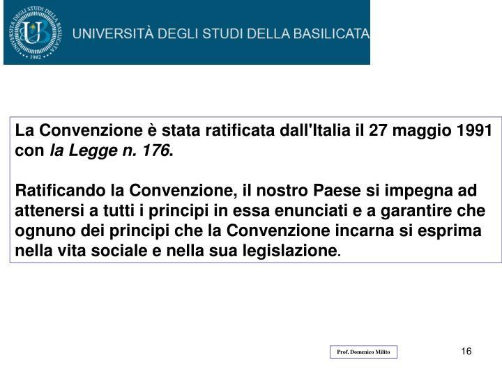 La Convenzione è stata ratificata dall'Italia il 27 maggio 1991 con