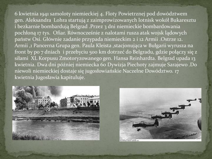 6 kwietnia 1941 samoloty niemieckiej 4. Floty Powietrznej pod dowództwem gen. Aleksandra