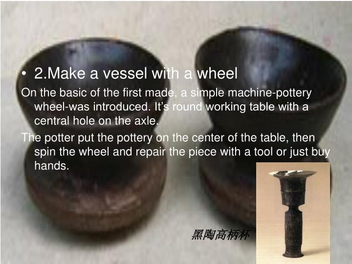 2.Make a vessel with a wheel