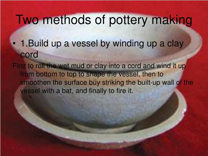 Two methods of pottery making