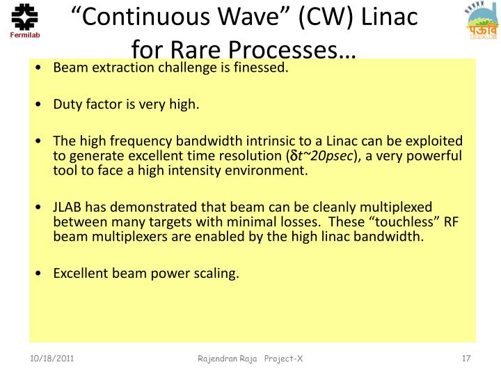"""Continuous Wave"" (CW) Linac for Rare Processes…"