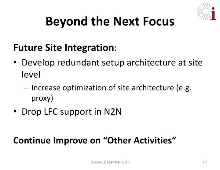 Beyond the Next Focus