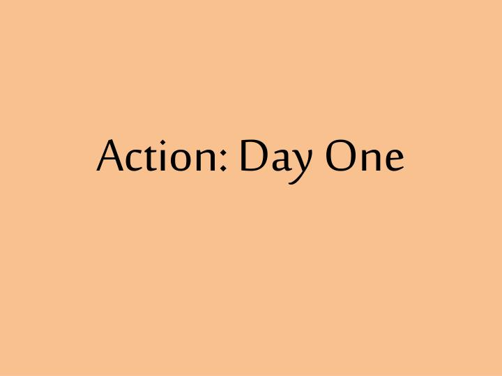 Action: Day One