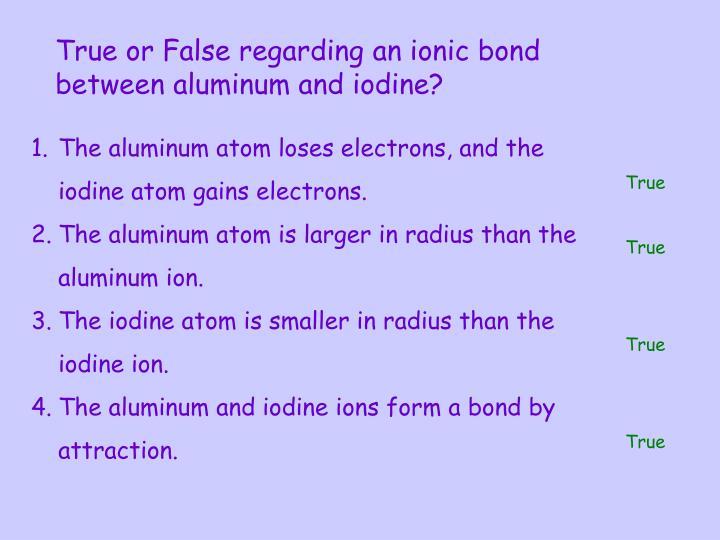 True or False regarding an ionic bond