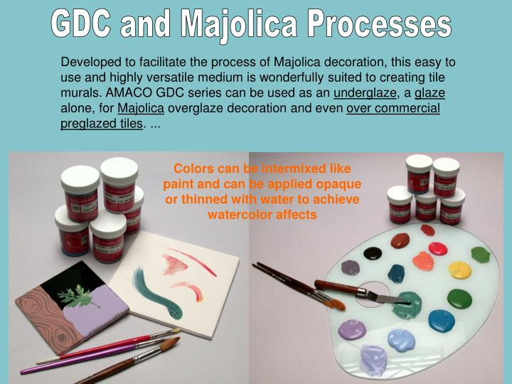 GDC and Majolica Processes