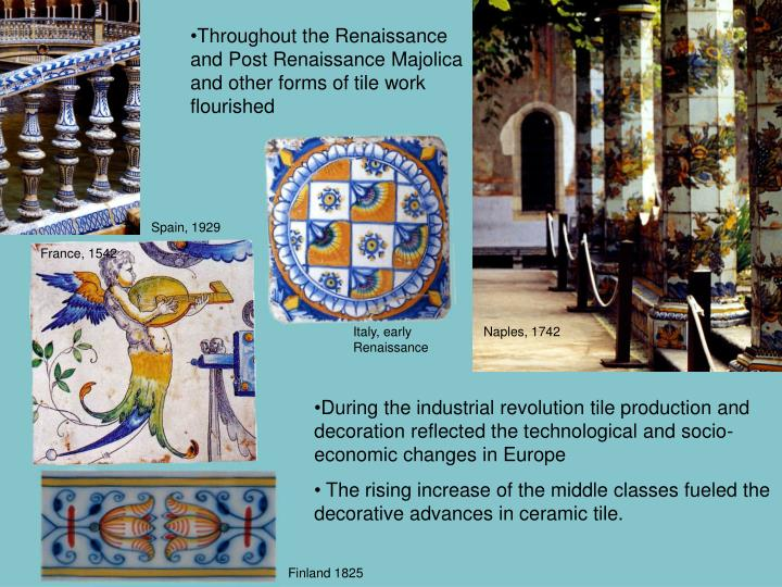 Throughout the Renaissance and Post Renaissance Majolica and other forms of tile work flourished
