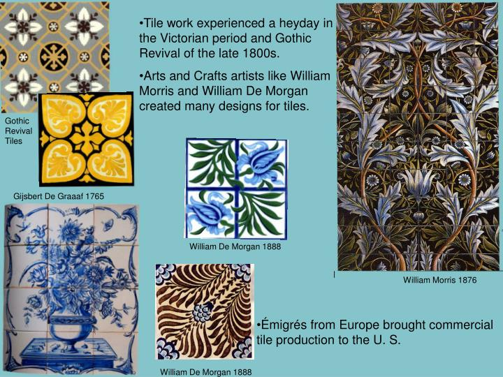 Tile work experienced a heyday in the Victorian period and Gothic Revival of the late 1800s.