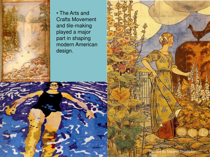 The Arts and Crafts Movement and tile-making played a major part in shaping modern American design.