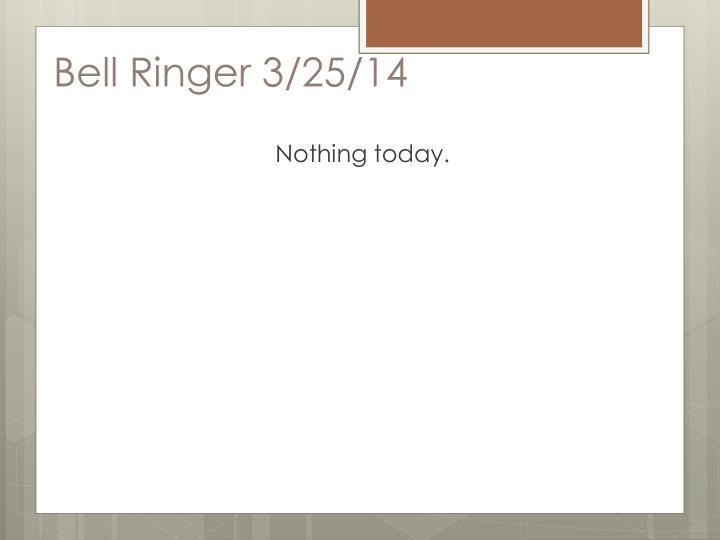 Bell Ringer 3/25/14
