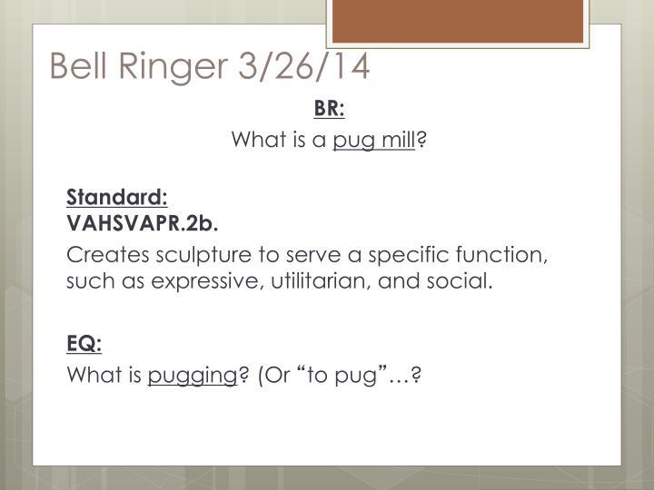 Bell Ringer 3/26/14