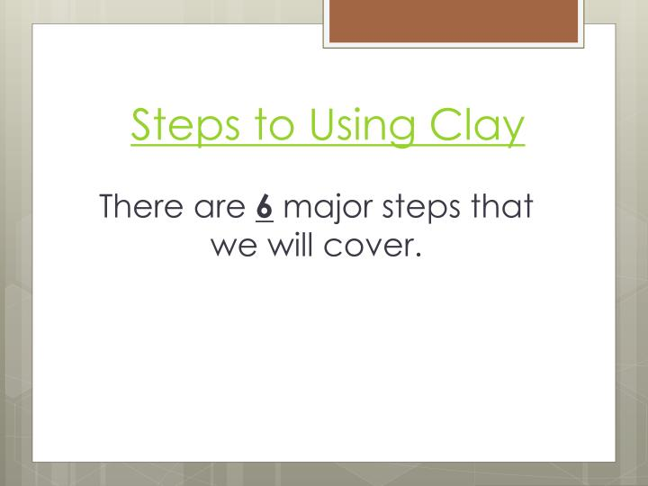 Steps to Using Clay