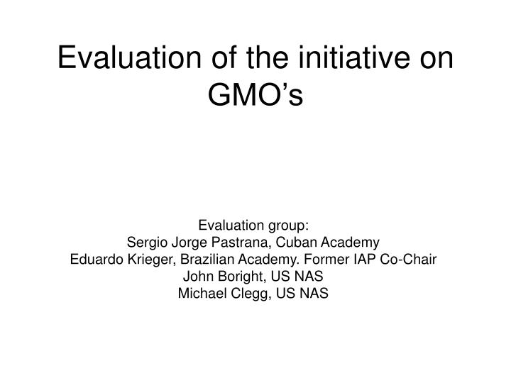 Evaluation of the initiative on gmo s